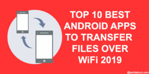 Best Android Apps to Transfer Files Over WiFi in 2019