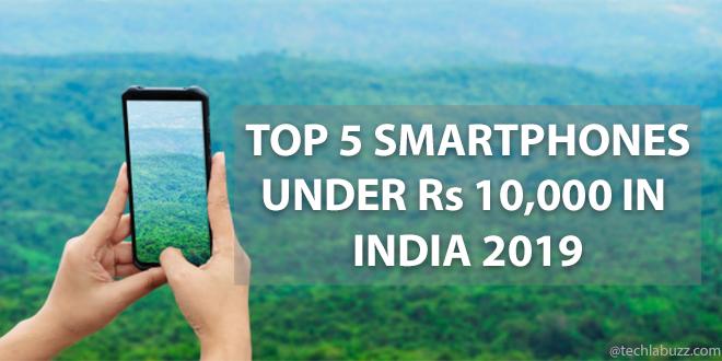 Top 5 best smartphones under 10000 in India 2019