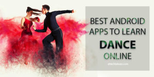 Top 5 Best android apps to learn dance