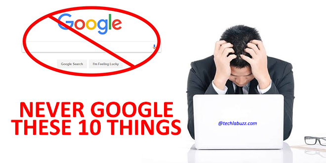 10 things to never search on Google- Never Google