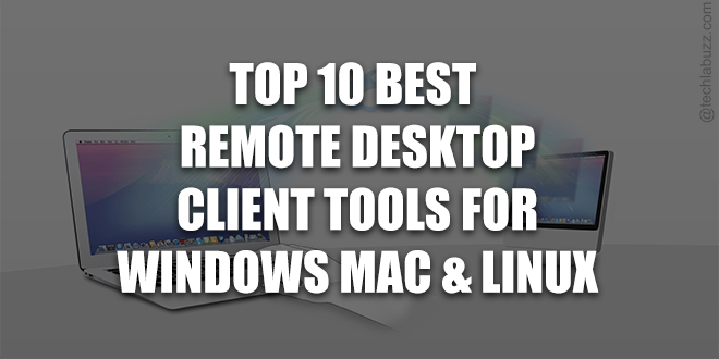 Top 10 best remote desktop client software tools for Windows, Mac, and Linux