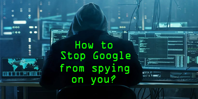 How to stop Google from spying on me? | techlabuzz.com