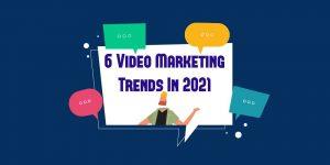 6 Video Marketing Trends in 2021